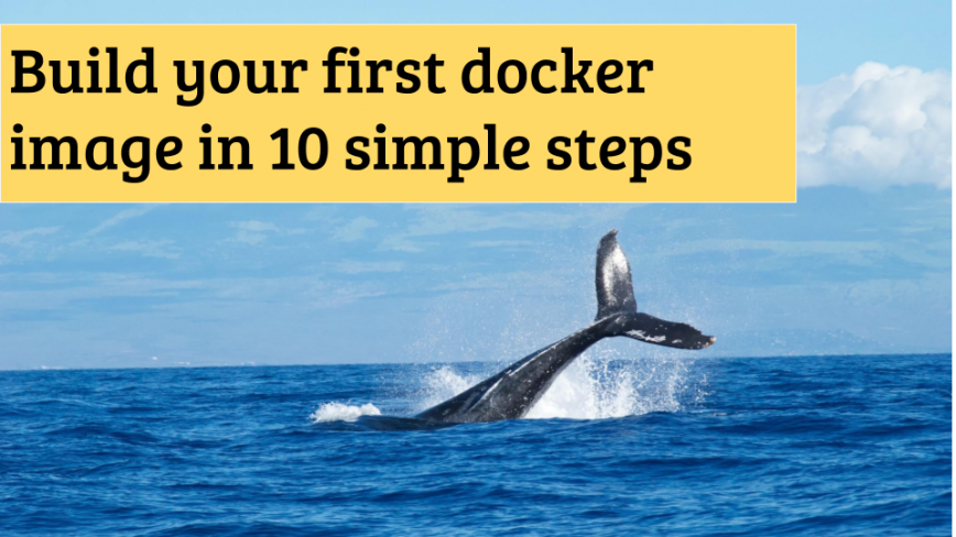 Build your first docker image in 10 simple steps